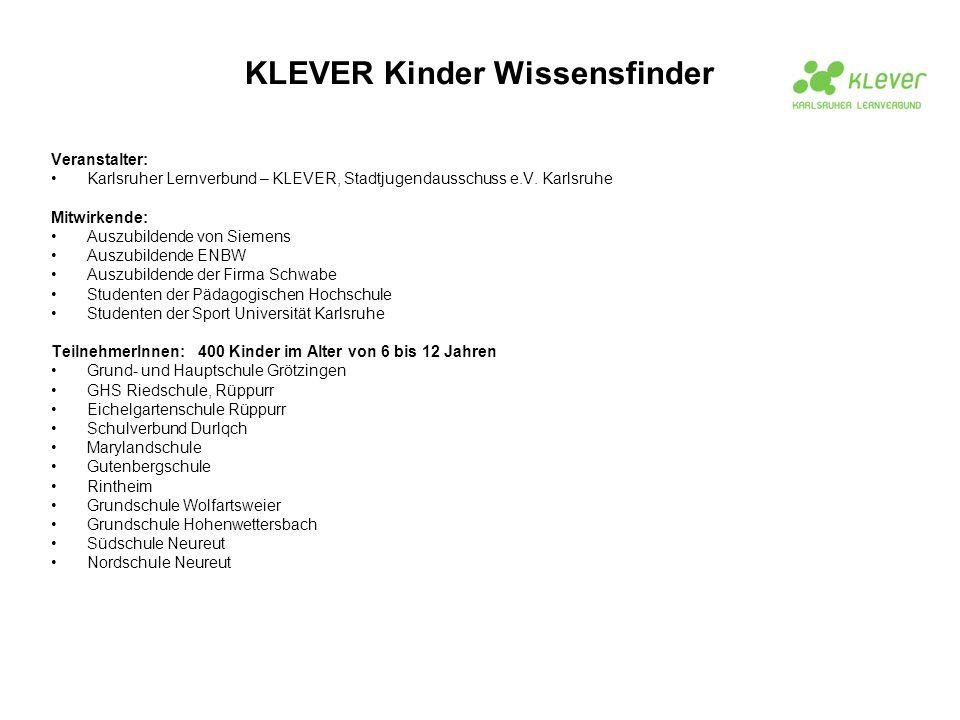 KLEVER Kinder Wissensfinder Veranstalter: Karlsruher Lernverbund – KLEVER, Stadtjugendausschuss e.V. Karlsruhe Mitwirkende: Auszubildende von Siemens