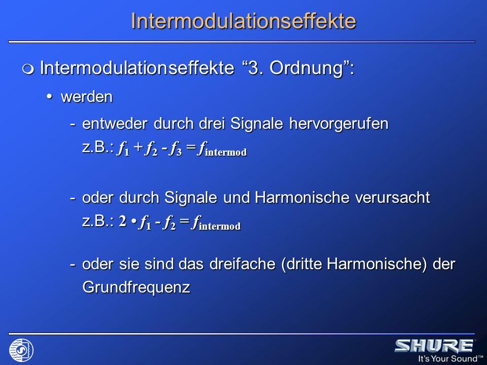 Intermodulationseffekte Intermodulationseffekte 3. Ordnung: Intermodulationseffekte 3. Ordnung: werden werden -entweder durch drei Signale hervorgeruf