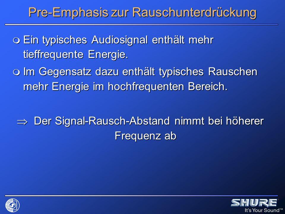 Pre-Emphasis zur Rauschunterdrückung Ein typisches Audiosignal enthält mehr tieffrequente Energie. Ein typisches Audiosignal enthält mehr tieffrequent