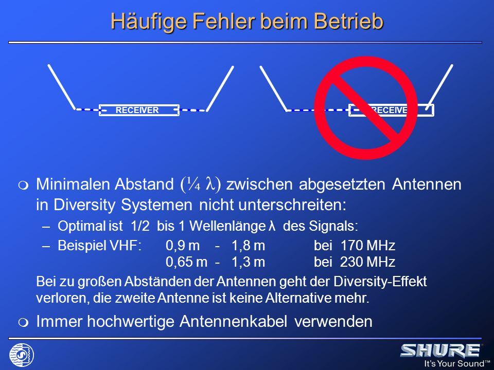 Häufige Fehler beim Betrieb Minimalen Abstand (¼ λ) zwischen abgesetzten Antennen in Diversity Systemen nicht unterschreiten: –Optimal ist 1/2 bis 1 W