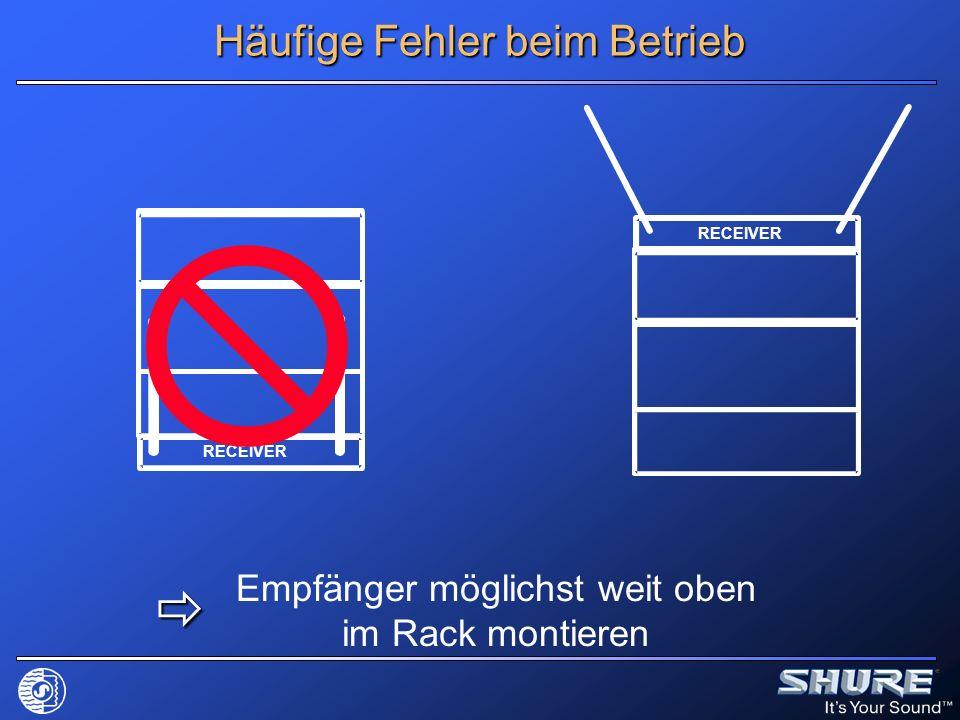 Häufige Fehler beim Betrieb RECEIVER Empfänger möglichst weit oben im Rack montieren