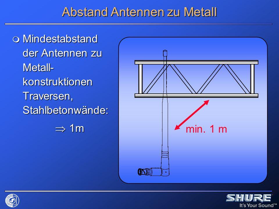 Abstand Antennen zu Metall Mindestabstand der Antennen zu Metall- konstruktionen Traversen, Stahlbetonwände: Mindestabstand der Antennen zu Metall- ko