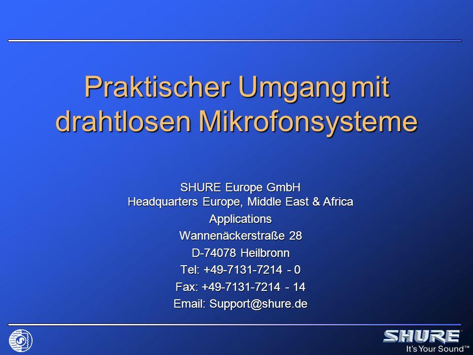 Praktischer Umgang mit drahtlosen Mikrofonsysteme SHURE Europe GmbH Headquarters Europe, Middle East & Africa Applications Wannenäckerstraße 28 D-7407