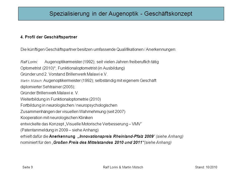 4. Profil der Geschäftspartner Die künftigen Geschäftspartner besitzen umfassende Qualifikationen / Anerkennungen: Ralf Lorini: Augenoptikermeister (1