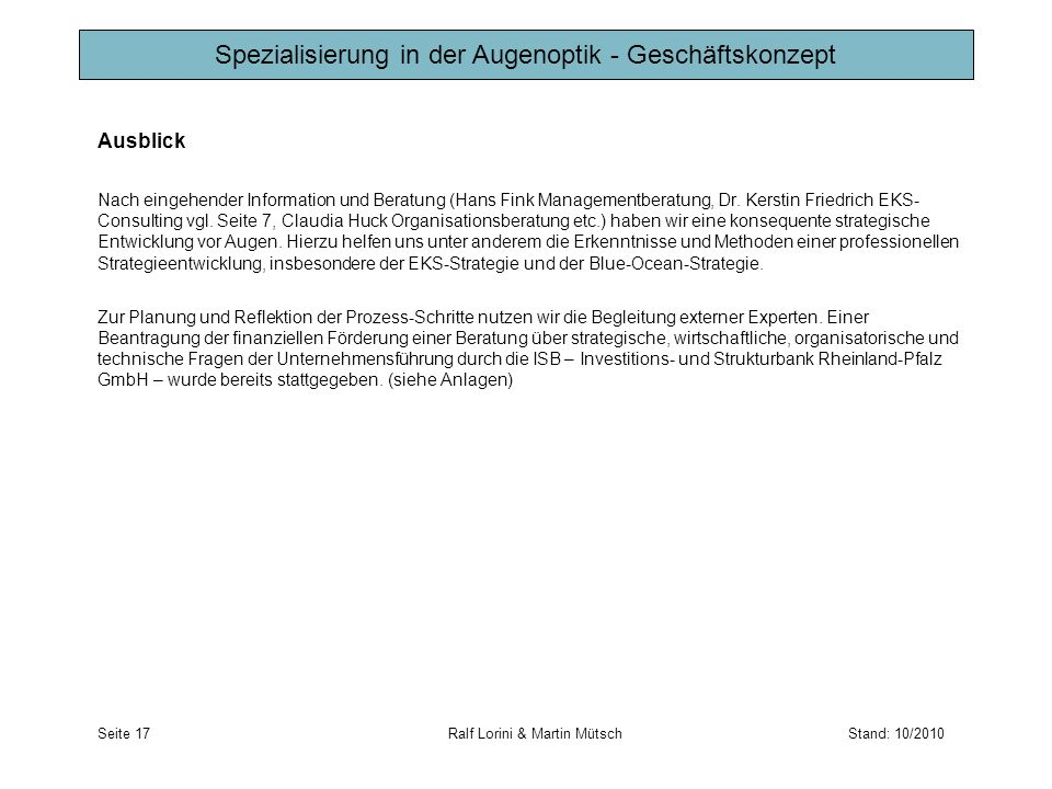 Ausblick Nach eingehender Information und Beratung (Hans Fink Managementberatung, Dr. Kerstin Friedrich EKS- Consulting vgl. Seite 7, Claudia Huck Org