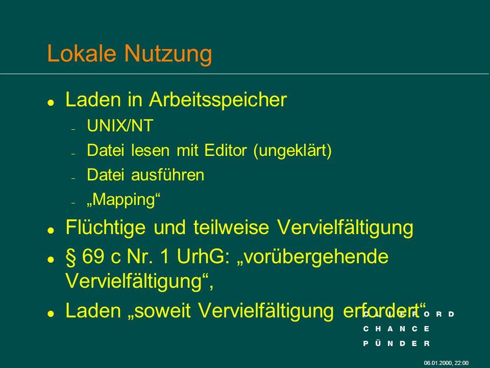 06.01.2000, 22:00 Lokale Nutzung l Laden in Arbeitsspeicher – UNIX/NT – Datei lesen mit Editor (ungeklärt) – Datei ausführen – Mapping l Flüchtige und teilweise Vervielfältigung l § 69 c Nr.
