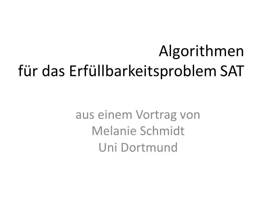 Algorithmen für das Erfüllbarkeitsproblem SAT aus einem Vortrag von Melanie Schmidt Uni Dortmund