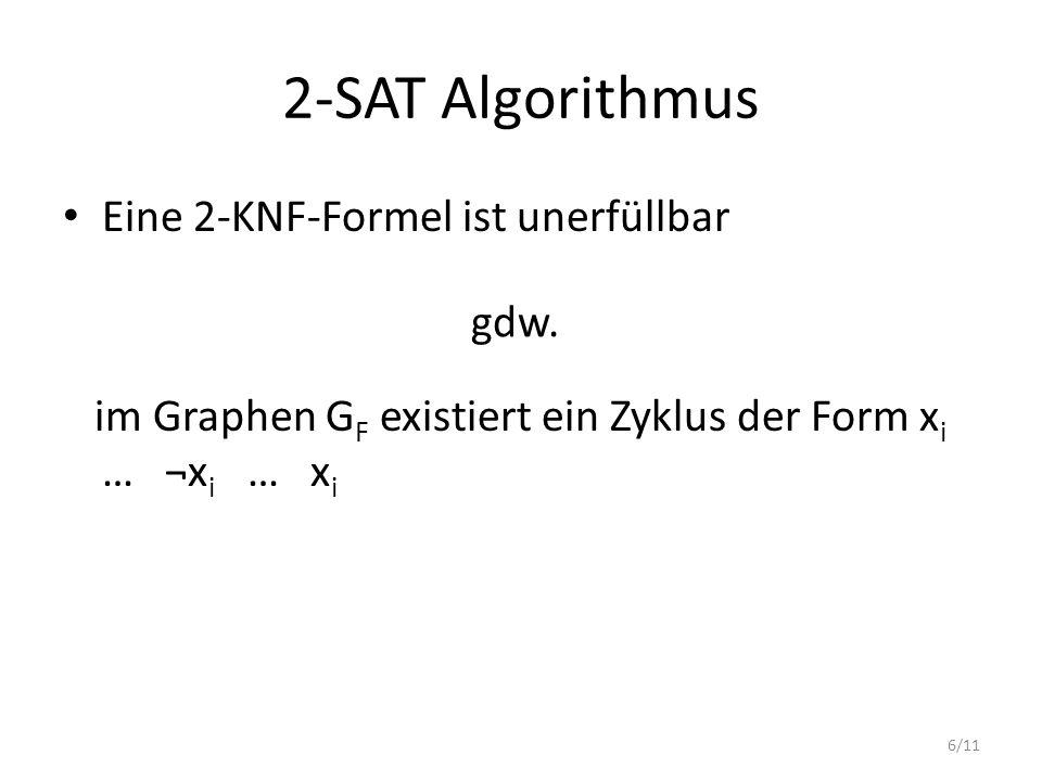 6/11 2-SAT Algorithmus Eine 2-KNF-Formel ist unerfüllbar im Graphen G F existiert ein Zyklus der Form x i … ¬x i … x i gdw.