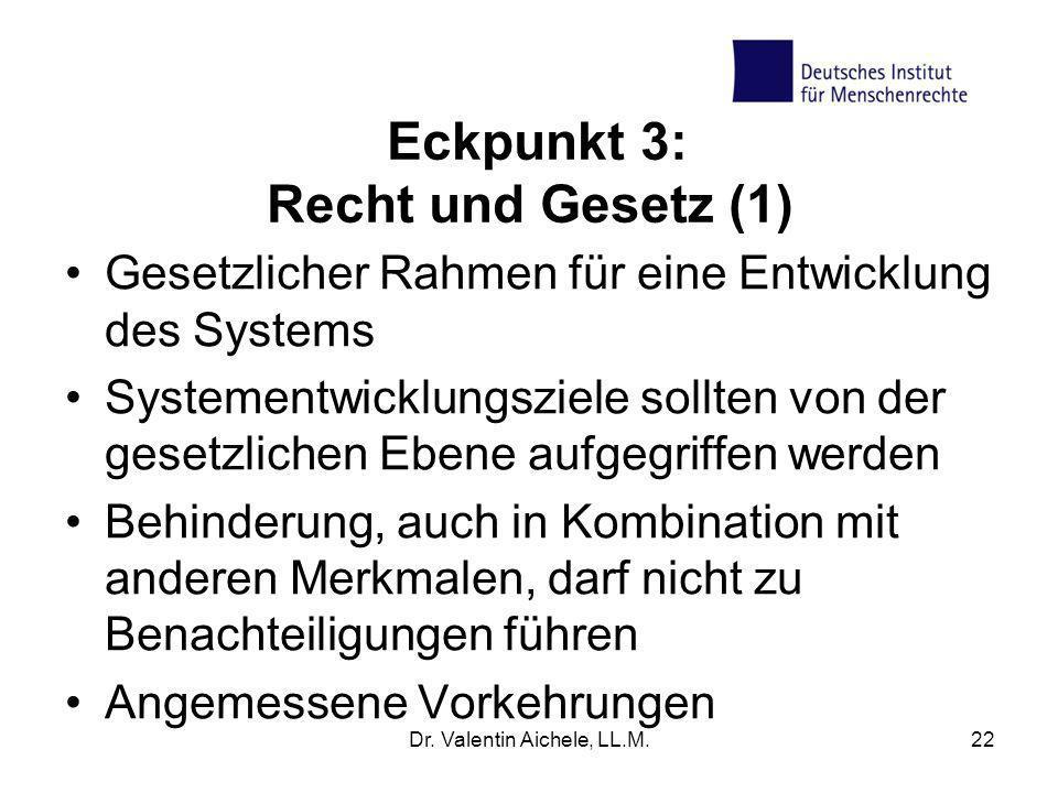 Eckpunkt 3: Recht und Gesetz (1) Gesetzlicher Rahmen für eine Entwicklung des Systems Systementwicklungsziele sollten von der gesetzlichen Ebene aufge