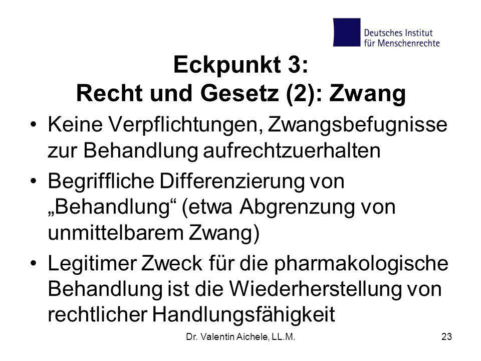 Eckpunkt 3: Recht und Gesetz (2): Zwang Keine Verpflichtungen, Zwangsbefugnisse zur Behandlung aufrechtzuerhalten Begriffliche Differenzierung von Beh