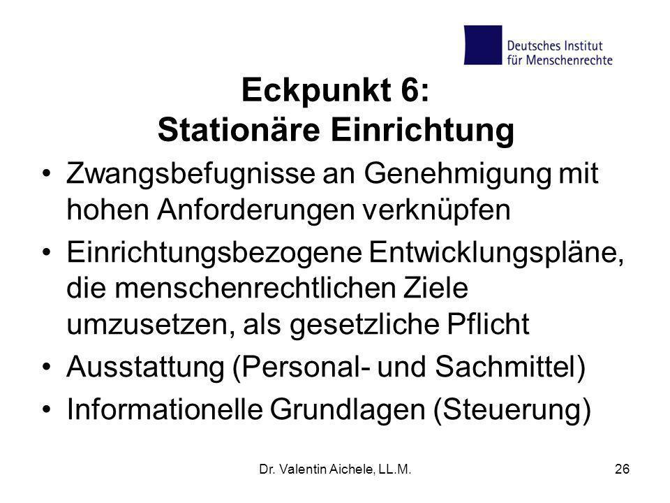 Eckpunkt 6: Stationäre Einrichtung Zwangsbefugnisse an Genehmigung mit hohen Anforderungen verknüpfen Einrichtungsbezogene Entwicklungspläne, die mens