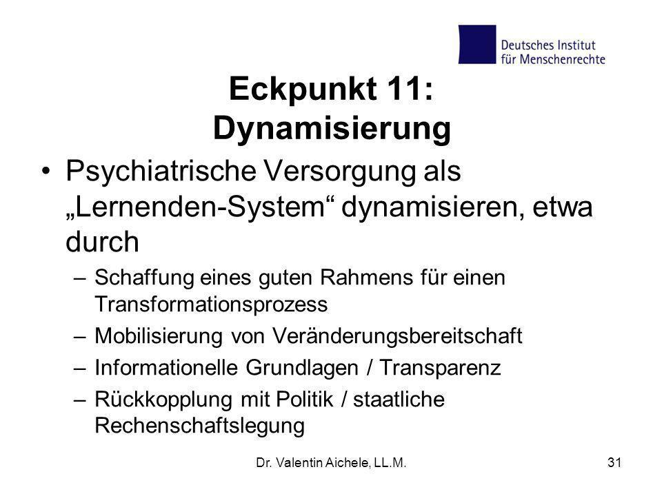 Eckpunkt 11: Dynamisierung Psychiatrische Versorgung als Lernenden-System dynamisieren, etwa durch –Schaffung eines guten Rahmens für einen Transforma