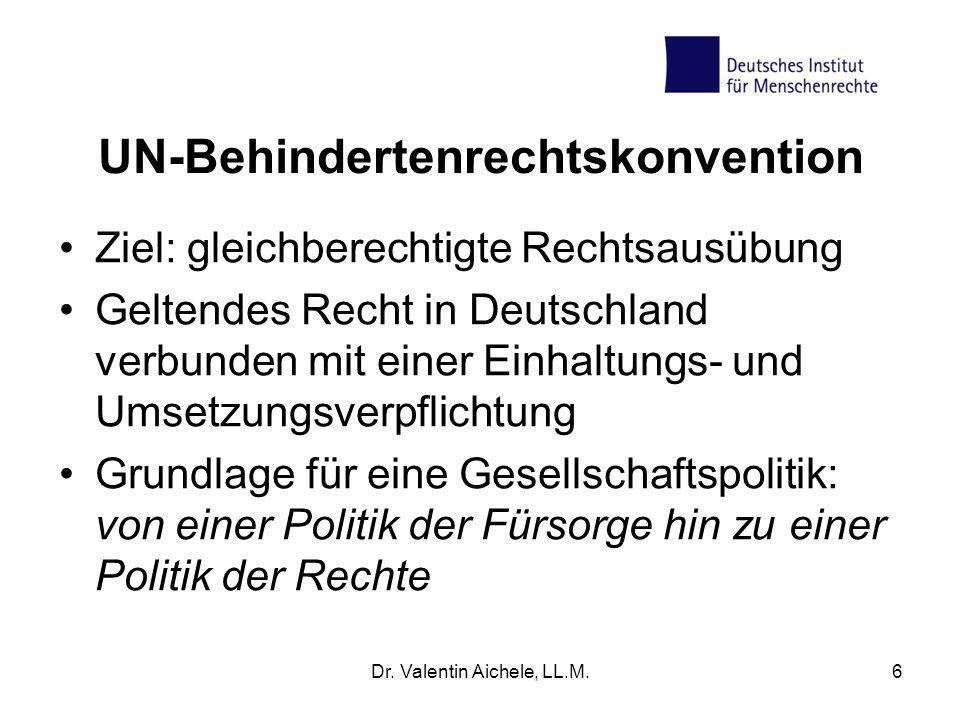 6 UN-Behindertenrechtskonvention Ziel: gleichberechtigte Rechtsausübung Geltendes Recht in Deutschland verbunden mit einer Einhaltungs- und Umsetzungs