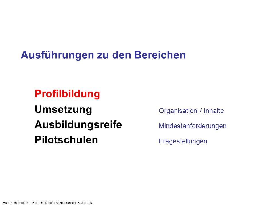 Hauptschulinitiative - Regionalkongress Oberfranken - 6. Juli 2007 Ausführungen zu den Bereichen Profilbildung Umsetzung Organisation / Inhalte Ausbil