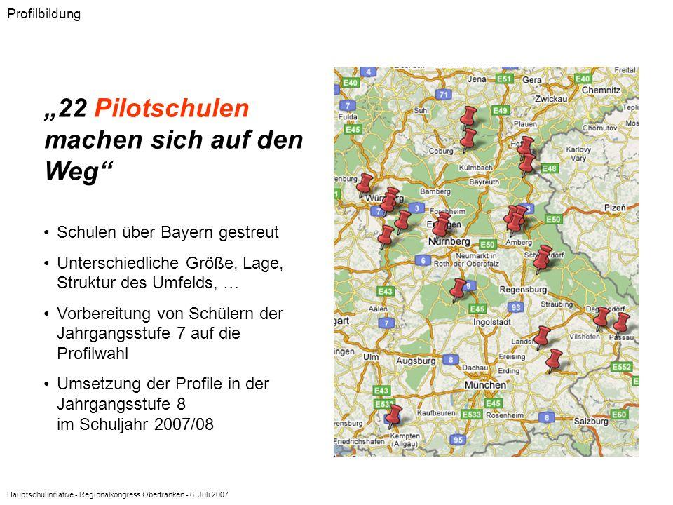 Hauptschulinitiative - Regionalkongress Oberfranken - 6. Juli 2007 Profilbildung 22 Pilotschulen machen sich auf den Weg Schulen über Bayern gestreut