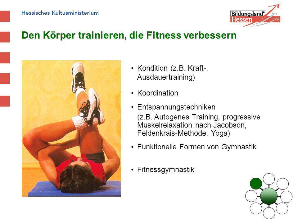 Den Körper trainieren, die Fitness verbessern Kondition (z.B. Kraft-, Ausdauertraining) Koordination Entspannungstechniken (z.B. Autogenes Training, p
