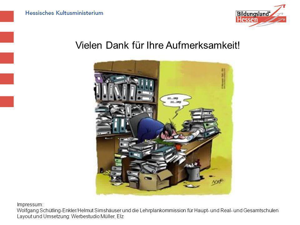 Vielen Dank für Ihre Aufmerksamkeit! Impressum: Wolfgang Schütling-Enkler/Helmut Simshäuser und die Lehrplankommission für Haupt- und Real- und Gesamt
