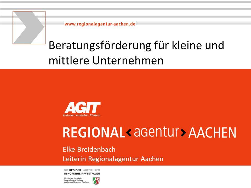 Beratungsförderung für kleine und mittlere Unternehmen Elke Breidenbach Leiterin Regionalagentur Aachen