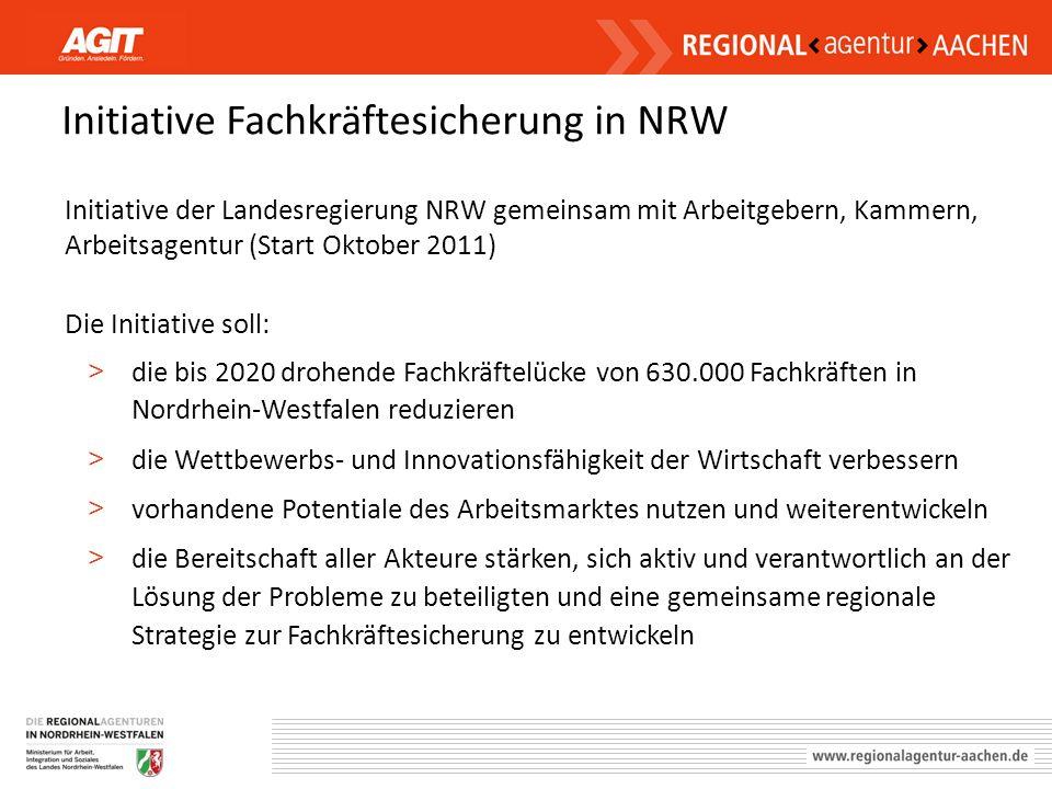Initiative Fachkräftesicherung in NRW Initiative der Landesregierung NRW gemeinsam mit Arbeitgebern, Kammern, Arbeitsagentur (Start Oktober 2011) Die