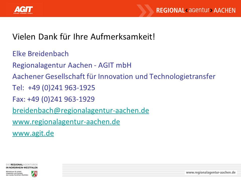 Vielen Dank für Ihre Aufmerksamkeit! Elke Breidenbach Regionalagentur Aachen - AGIT mbH Aachener Gesellschaft für Innovation und Technologietransfer T
