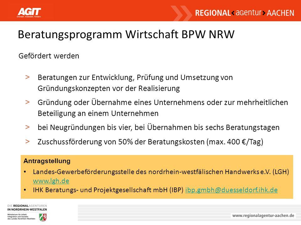 Beratungsprogramm Wirtschaft BPW NRW Gefördert werden > Beratungen zur Entwicklung, Prüfung und Umsetzung von Gründungskonzepten vor der Realisierung