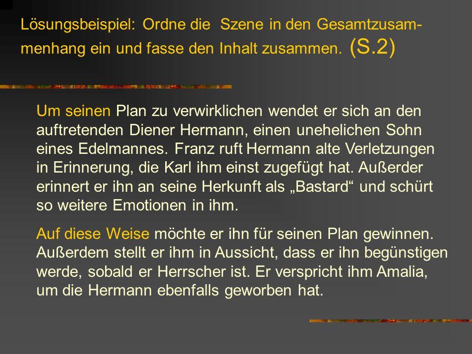 Lösungsbeispiel: Ordne die Szene in den Gesamtzusam- menhang ein und fasse den Inhalt zusammen. (S.2) Um seinen Plan zu verwirklichen wendet er sich a