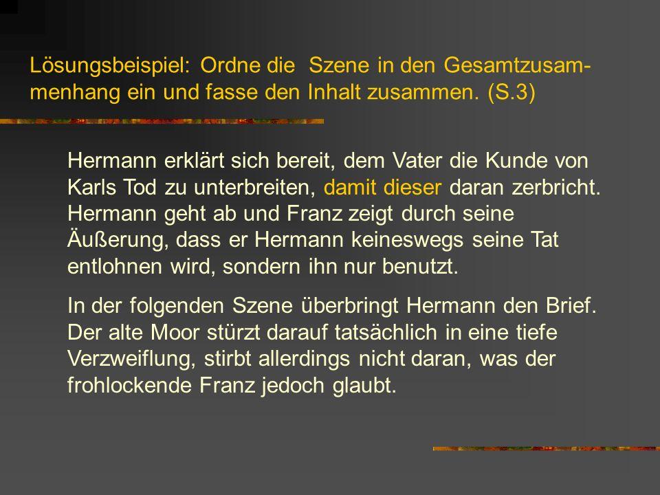 Lösungsbeispiel: Ordne die Szene in den Gesamtzusam- menhang ein und fasse den Inhalt zusammen. (S.3) Hermann erklärt sich bereit, dem Vater die Kunde