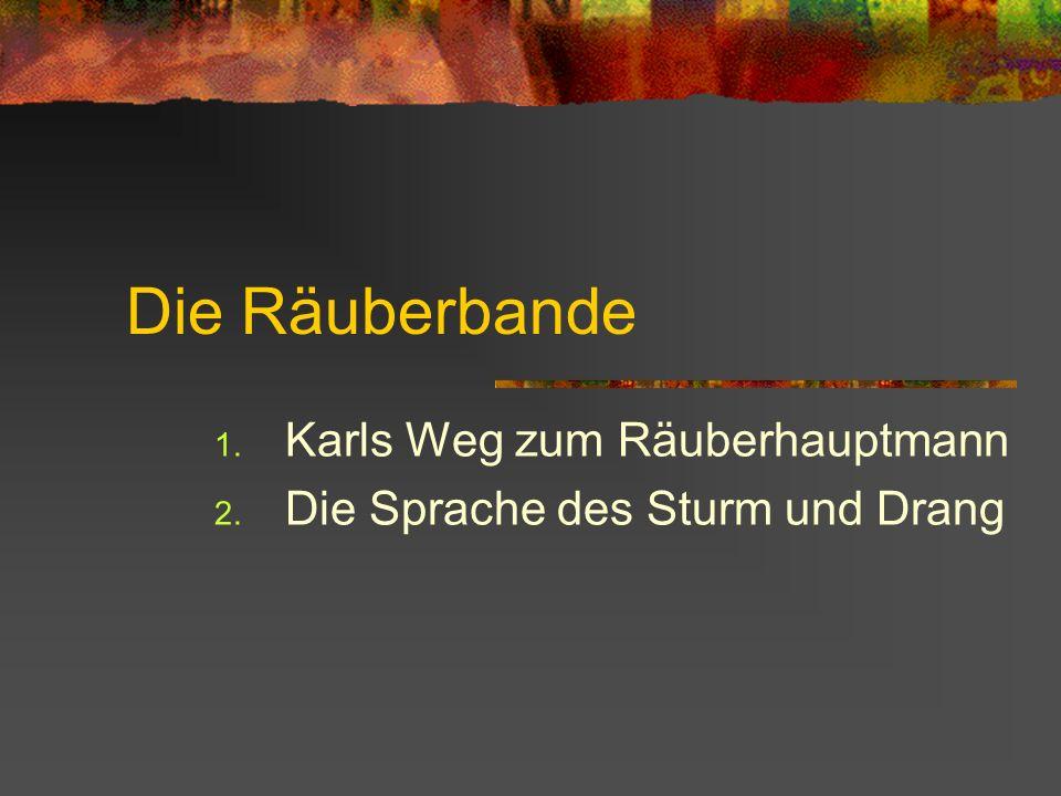 Die Räuberbande 1. Karls Weg zum Räuberhauptmann 2. Die Sprache des Sturm und Drang