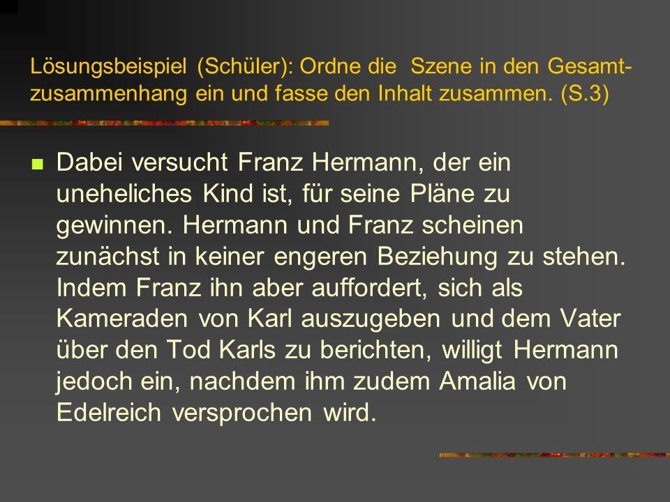 Lösungsbeispiel (Schüler): Ordne die Szene in den Gesamt- zusammenhang ein und fasse den Inhalt zusammen. (S.3) Dabei versucht Franz Hermann, der ein