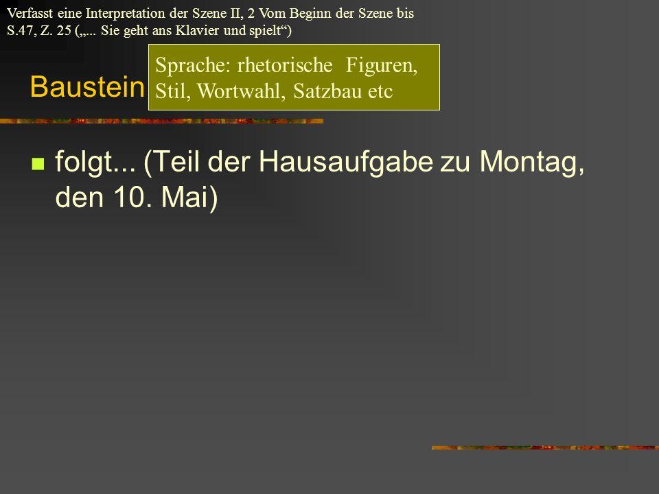 Baustein Sprache folgt... (Teil der Hausaufgabe zu Montag, den 10. Mai) Verfasst eine Interpretation der Szene II, 2 Vom Beginn der Szene bis S.47, Z.
