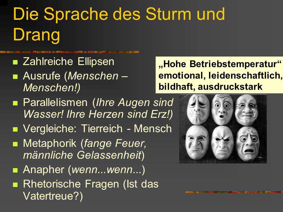 Die Sprache des Sturm und Drang Zahlreiche Ellipsen Ausrufe (Menschen – Menschen!) Parallelismen (Ihre Augen sind Wasser! Ihre Herzen sind Erz!) Vergl