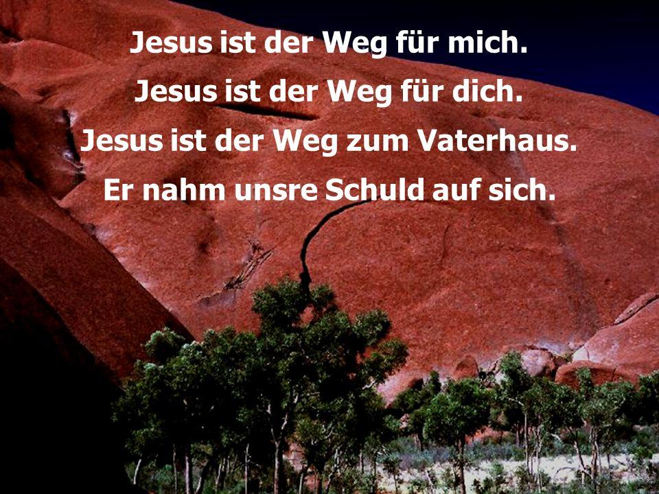 Jesus ist der Weg für mich. Jesus ist der Weg für dich. Jesus ist der Weg zum Vaterhaus. Er nahm unsre Schuld auf sich.