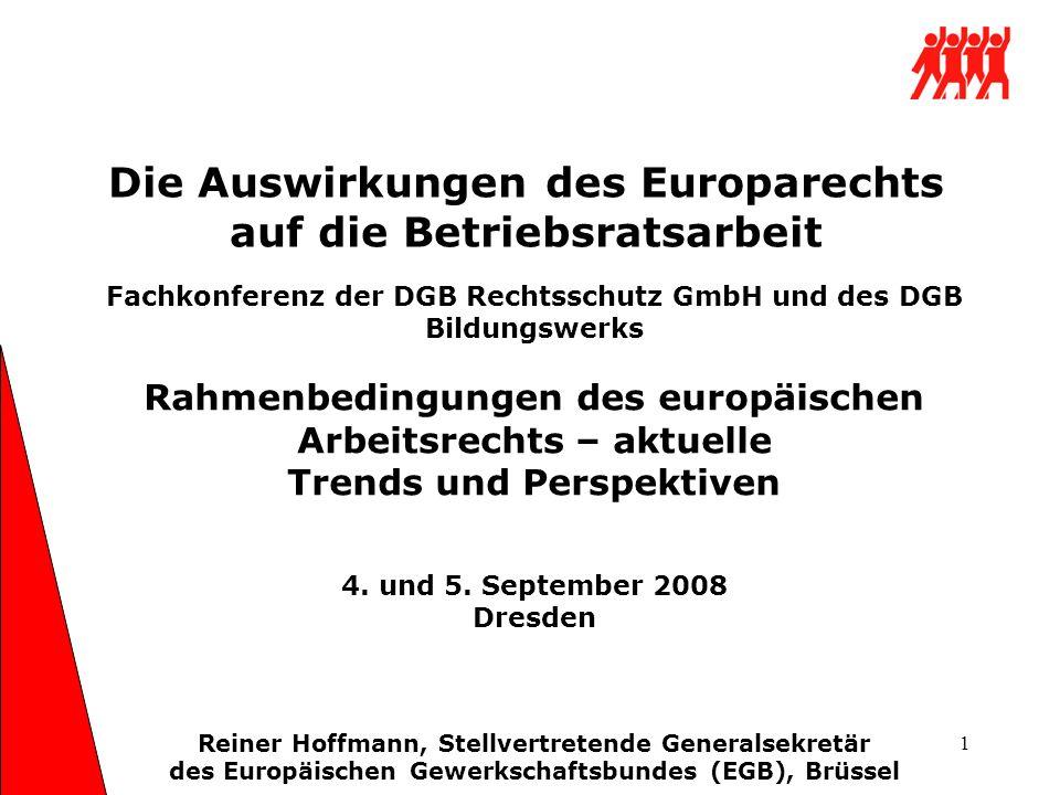 1 Die Auswirkungen des Europarechts auf die Betriebsratsarbeit Fachkonferenz der DGB Rechtsschutz GmbH und des DGB Bildungswerks Rahmenbedingungen des