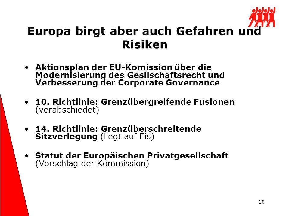 18 Europa birgt aber auch Gefahren und Risiken Aktionsplan der EU-Komission über die Modernisierung des Gesllschaftsrecht und Verbesserung der Corpora