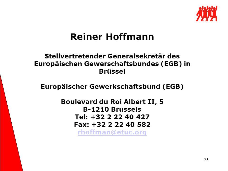 25 Reiner Hoffmann Stellvertretender Generalsekretär des Europäischen Gewerschaftsbundes (EGB) in Brüssel Europäischer Gewerkschaftsbund (EGB) Bouleva
