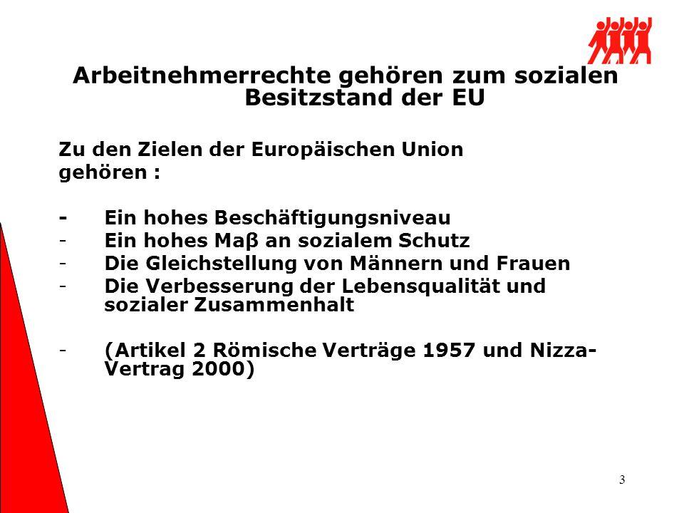 3 Arbeitnehmerrechte gehören zum sozialen Besitzstand der EU Zu den Zielen der Europäischen Union gehören : - Ein hohes Beschäftigungsniveau -Ein hohe