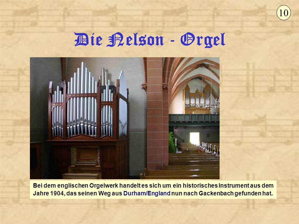Die Nelson - Orgel 10 Bei dem englischen Orgelwerk handelt es sich um ein historisches Instrument aus dem Jahre 1904, das seinen Weg aus Durham/Englan