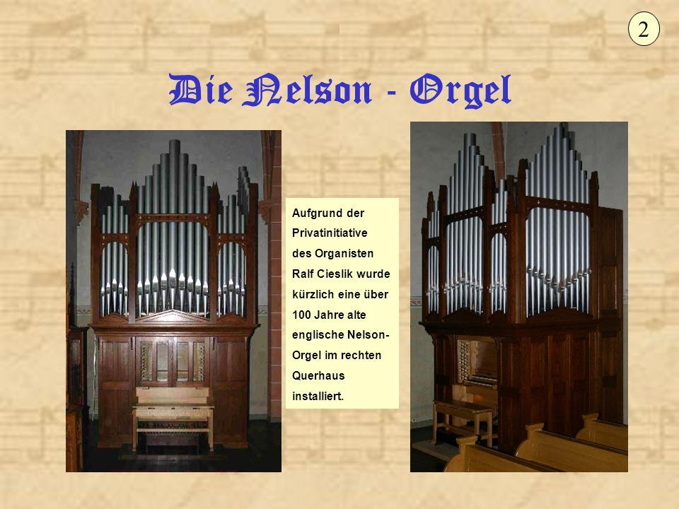 Die Nelson - Orgel 13 Das Orgelwerk verfügt über zwei Manuale und Pedal und basiert auf mechanische Schleifladen.