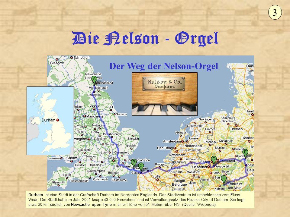 Die Nelson - Orgel 3 Der Weg der Nelson-Orgel Durham ist eine Stadt in der Grafschaft Durham im Nordosten Englands. Das Stadtzentrum ist umschlossen v