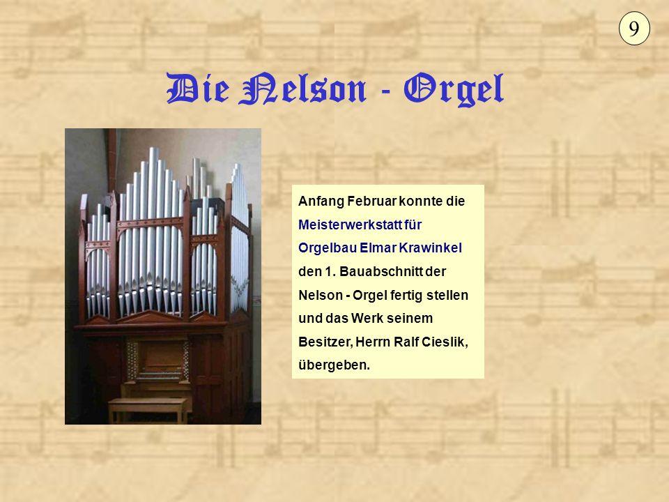 Die Nelson - Orgel 10 Bei dem englischen Orgelwerk handelt es sich um ein historisches Instrument aus dem Jahre 1904, das seinen Weg aus Durham/England nun nach Gackenbach gefunden hat.