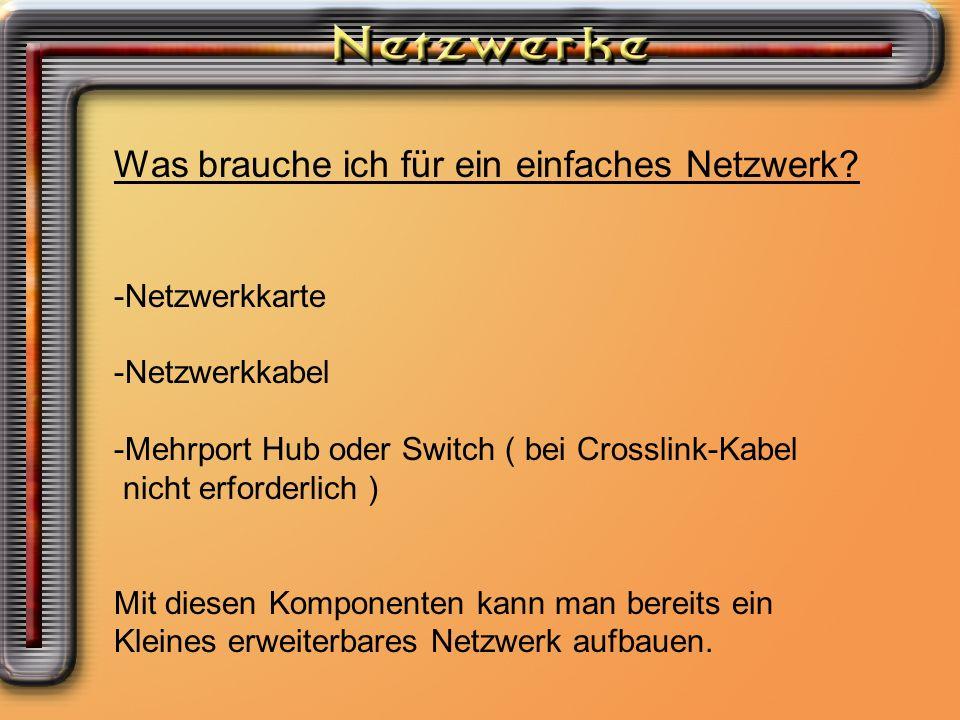 Was brauche ich für ein einfaches Netzwerk Was brauche ich für ein einfaches Netzwerk? -Netzwerkkarte -Netzwerkkabel -Mehrport Hub oder Switch ( bei C