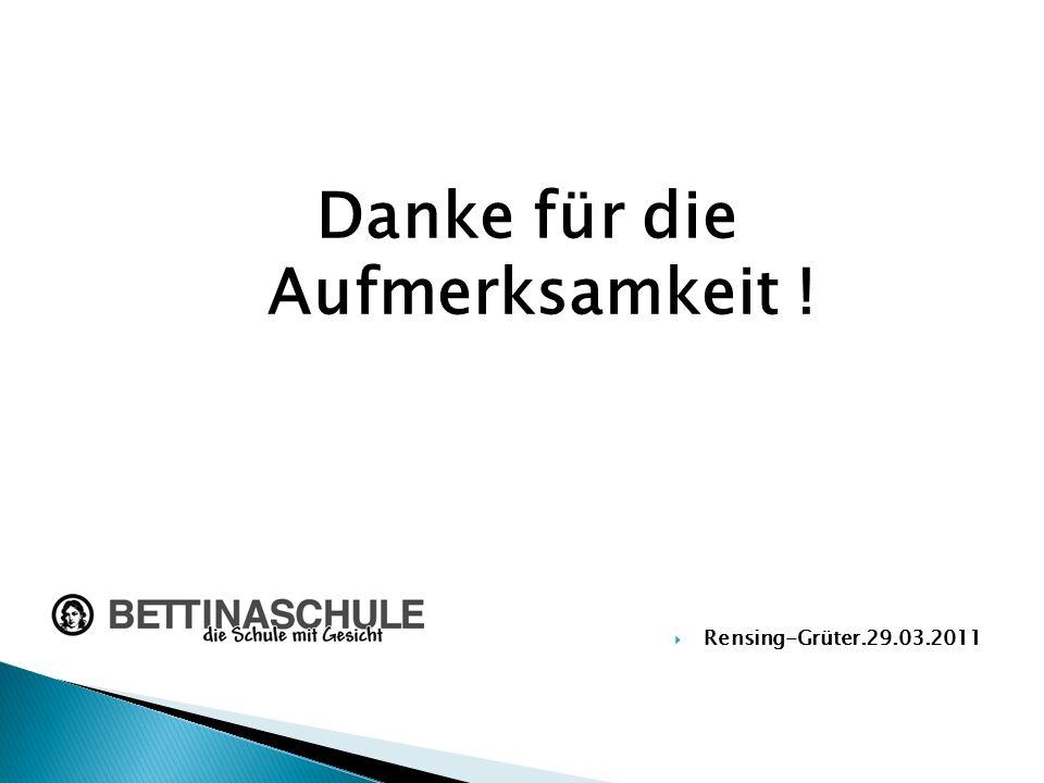 Danke für die Aufmerksamkeit ! Rensing-Grüter.29.03.2011