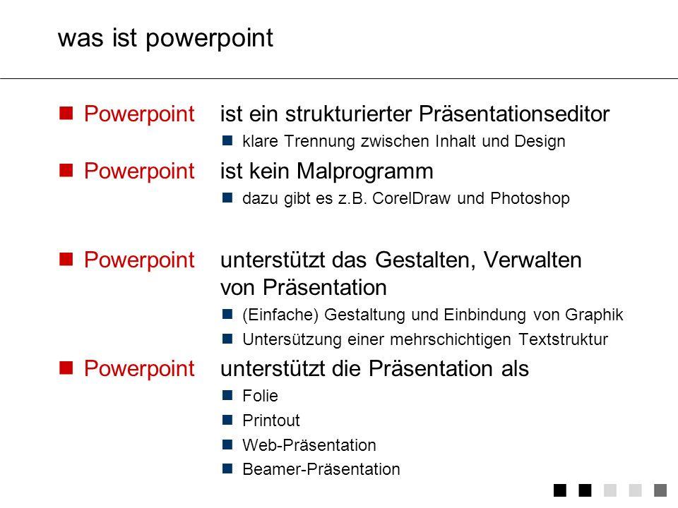 was ist powerpoint Powerpointist ein strukturierter Präsentationseditor klare Trennung zwischen Inhalt und Design Powerpointist kein Malprogramm dazu gibt es z.B.