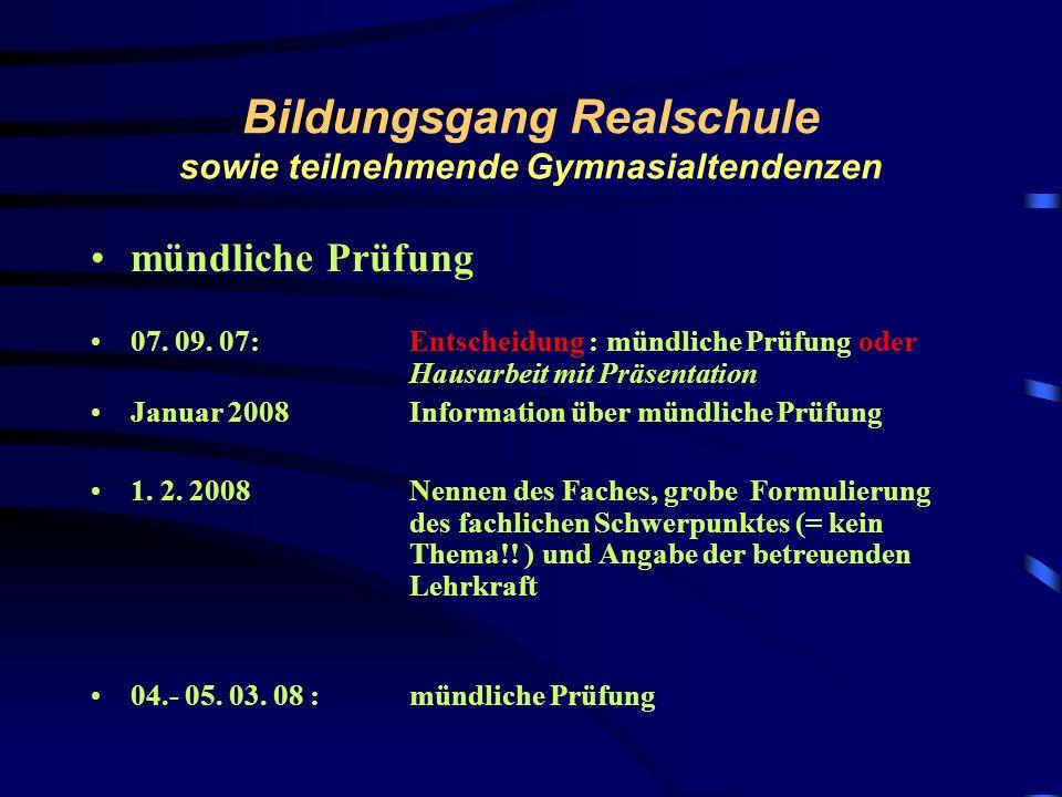 Bildungsgang Realschule sowie teilnehmende Gymnasialtendenzen mündliche Prüfung: 04. bis 05. März 2008 Die mündliche Prüfung erstreckt sich auf das ge