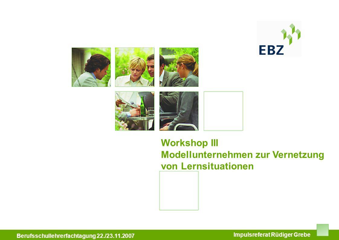 Workshop III Modellunternehmen zur Vernetzung von Lernsituationen Impulsreferat Rüdiger Grebe Berufsschullehrerfachtagung 22./23.11.2007