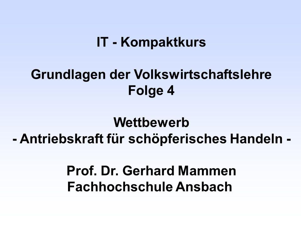 IT - Kompaktkurs Grundlagen der Volkswirtschaftslehre Folge 4 Wettbewerb - Antriebskraft für schöpferisches Handeln - Prof. Dr. Gerhard Mammen Fachhoc