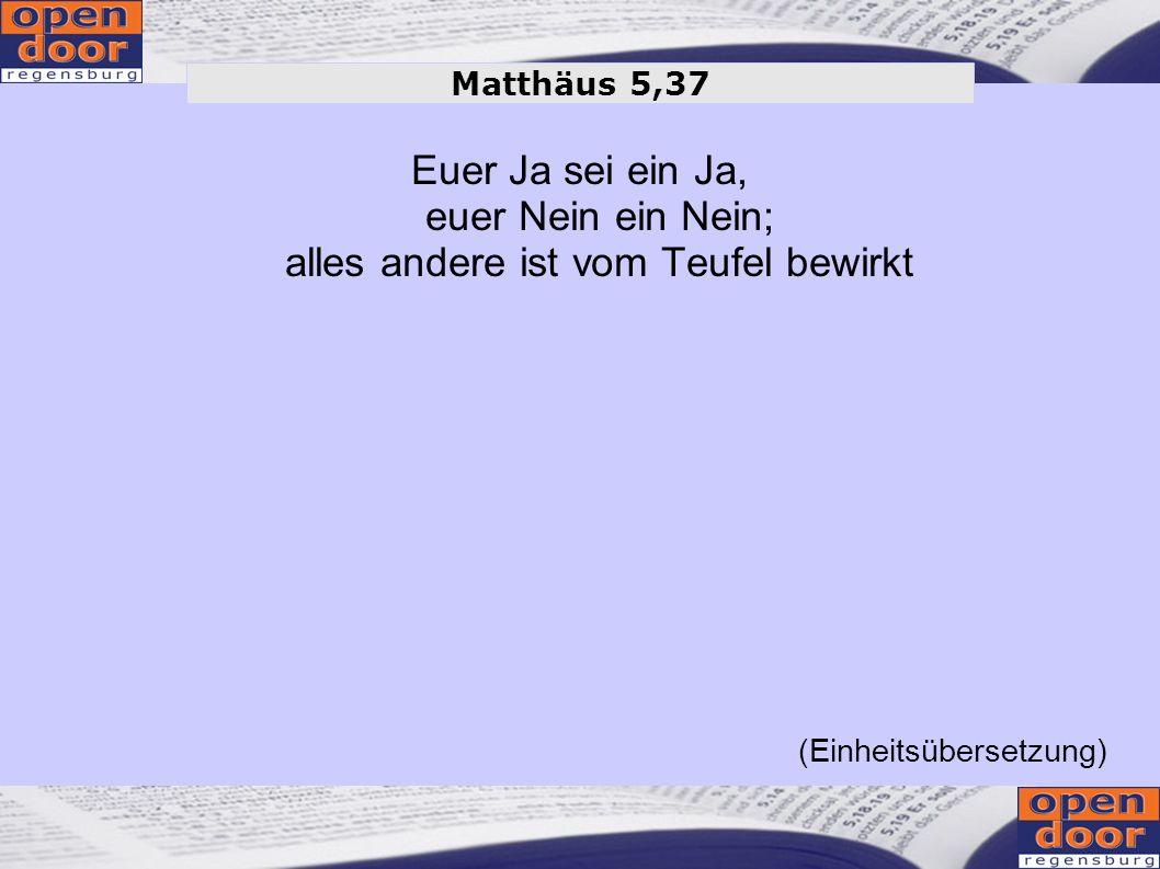 Euer Ja sei ein Ja, euer Nein ein Nein; alles andere ist vom Teufel bewirkt Matthäus 5,37 (Einheitsübersetzung)