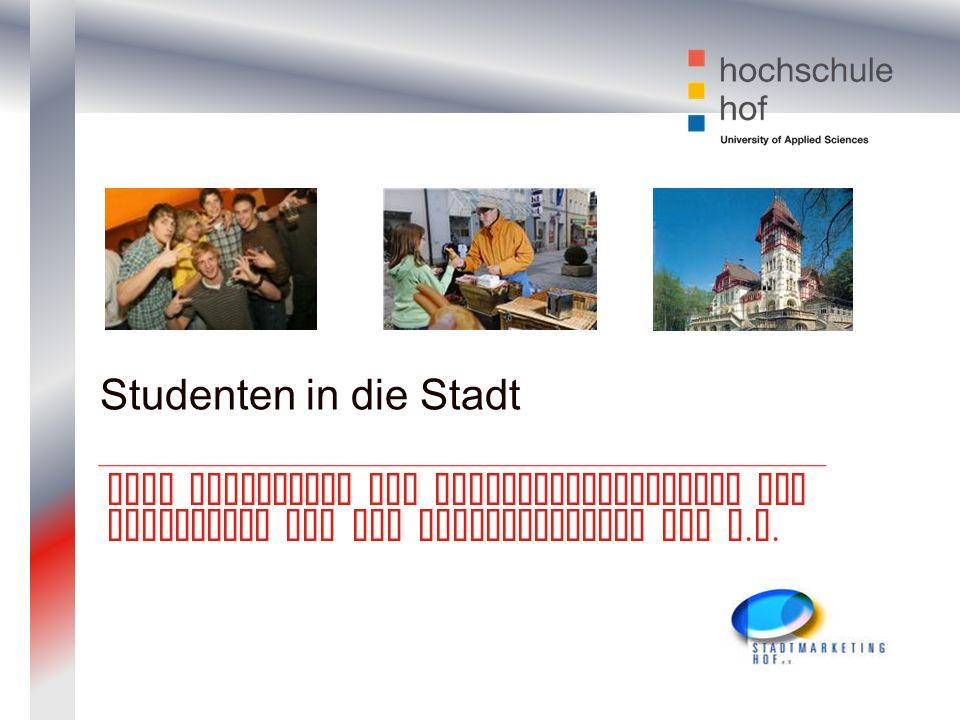 Studenten in die Stadt Eine Initiative der Studentenvertretung der Hochschule und dem Stadtmarketing Hof e. V.