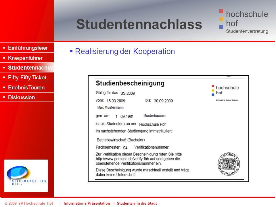 © 2009 SV Hochschule Hof | Informations-Präsentation | Studenten in die Stadt Studentennachlass Realisierung der Kooperation Einführungsfeier Kneipenf