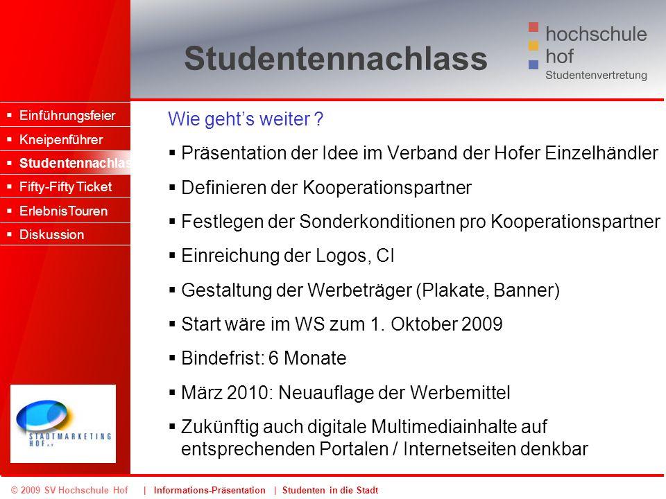 © 2009 SV Hochschule Hof | Informations-Präsentation | Studenten in die Stadt Studentennachlass Wie gehts weiter ? Präsentation der Idee im Verband de